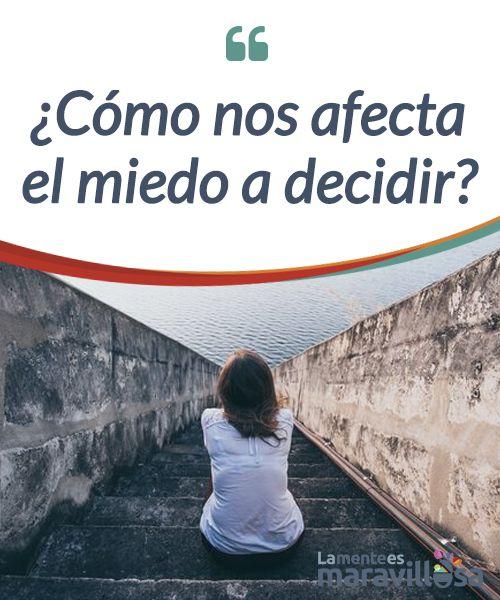 ¿Cómo nos afecta el miedo a decidir? El miedo a decidir es uno de los miedos más #frecuentes y nos afectas de diversas maneras #desencadenando en #psicopatologías en casos extremos. #Psicología