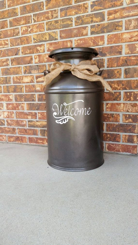 Welcome Decal for milk can or front porch decor! https://www.etsy.com/listing/239342668/welcome-decal-for-milk-can-front-door-or