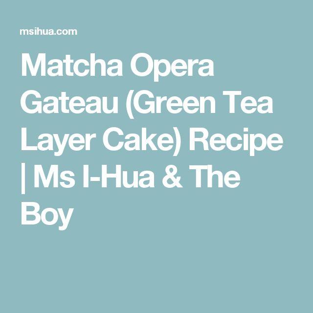 Matcha Opera Gateau (Green Tea Layer Cake) Recipe | Ms I-Hua & The Boy