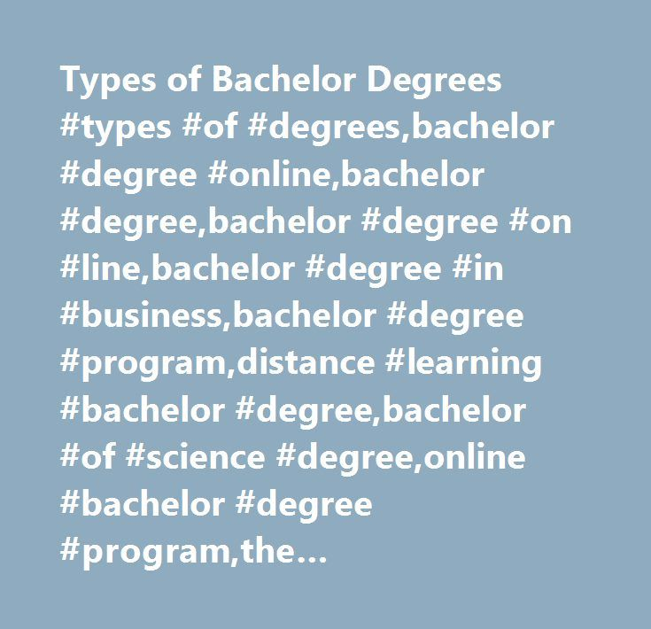 Types of Bachelor Degrees #types #of #degrees,bachelor #degree #online,bachelor #degree,bachelor #degree #on #line,bachelor #degree #in #business,bachelor #degree #program,distance #learning #bachelor #degree,bachelor #of #science #degree,online #bachelor #degree #program,the #bachelor,bachelor #party,abc #the #bachelor,mt #bachelor,bachelor #of #science,bachelor #of #arts…
