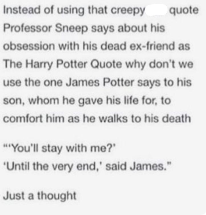 "Another reason to use it is because it's basically the final line in Deathly Hallows ""And you, for staying with Harry until the very end"" aaaaand now I'm crying"