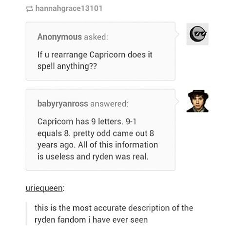 "I actually tried rearranging the word Capricorn, nothing can be made with all letters but you can make the word ""Panic"" with it. Idk if that means anything though"