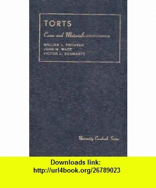 Cases and Materials on Torts (University Casebook Series) (9780882776415) William L. Prosser, John W. Wade, Victor E. Schwartz , ISBN-10: 088277641X  , ISBN-13: 978-0882776415 ,  , tutorials , pdf , ebook , torrent , downloads , rapidshare , filesonic , hotfile , megaupload , fileserve