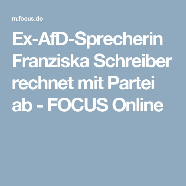 Ex-AfD-Sprecherin Franziska Schreiber rechnet mit Partei ab - FOCUS Online