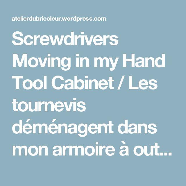 Screwdrivers Moving in my Hand Tool Cabinet / Les tournevis déménagent dans mon armoire à outils à main – Atelier du Bricoleur (menuiserie)…..…… Woodworking Hobbyist's Workshop