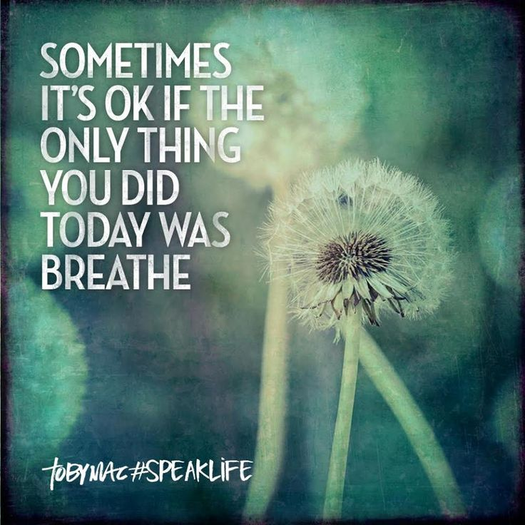 It's ok if the only thing you did today was breathe.