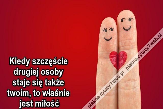 Kiedy szczęście drugiej osoby staje się także twoim, to właśnie jest miłość