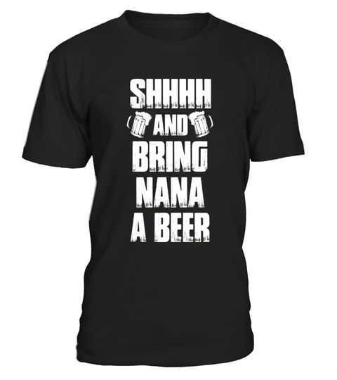 """# SHHHH Bring Nana A Beer Drink Shirt Perfect Mothers Day Gift .  Special Offer, not available in shops      Comes in a variety of styles and colours      Buy yours now before it is too late!      Secured payment via Visa / Mastercard / Amex / PayPal      How to place an order            Choose the model from the drop-down menu      Click on """"Buy it now""""      Choose the size and the quantity      Add your delivery address and bank details      And that's it!      Tags: SHHHH Bring Nana A…"""