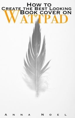 How to Create the Best Looking Book Cover on Wattpad - AnnaNoel