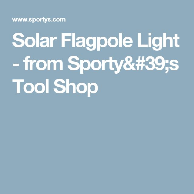 Solar Flagpole Light  - from Sporty's Tool Shop
