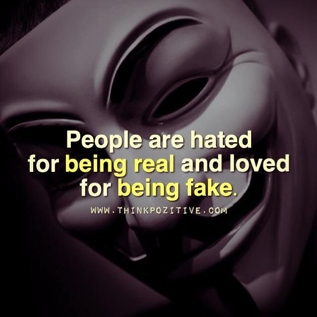 People Are Hated For Being Real And Loved For Being Fake Positive Quotes Society Quotes Today Quotes