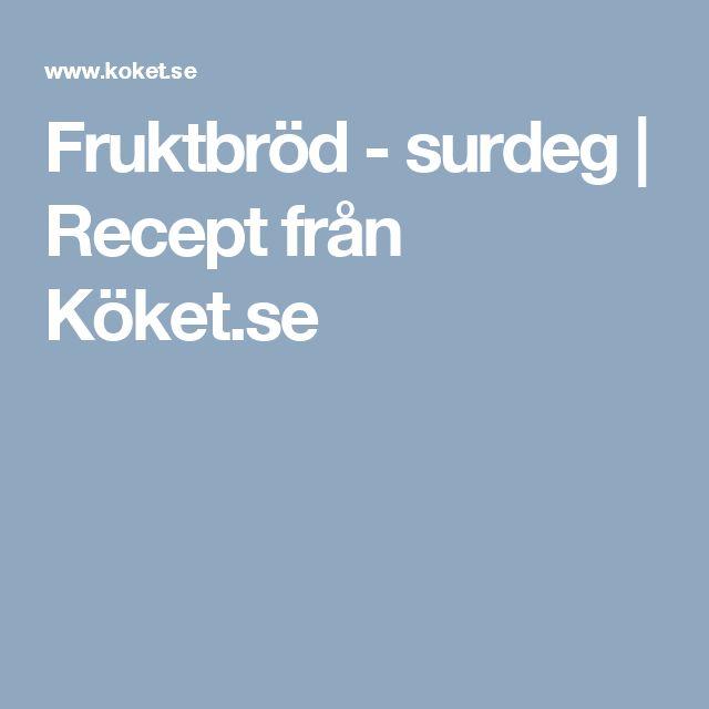 Fruktbröd - surdeg | Recept från Köket.se