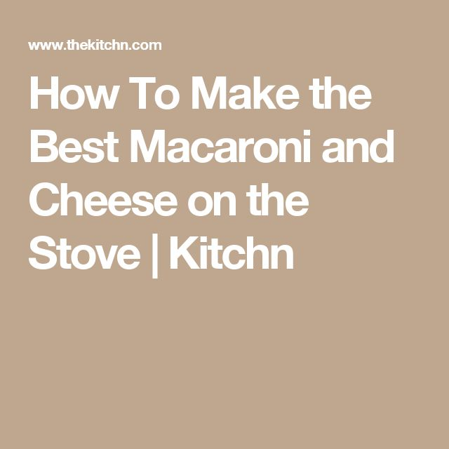 How To Make the Best Macaroni and Cheese on the Stove | Kitchn