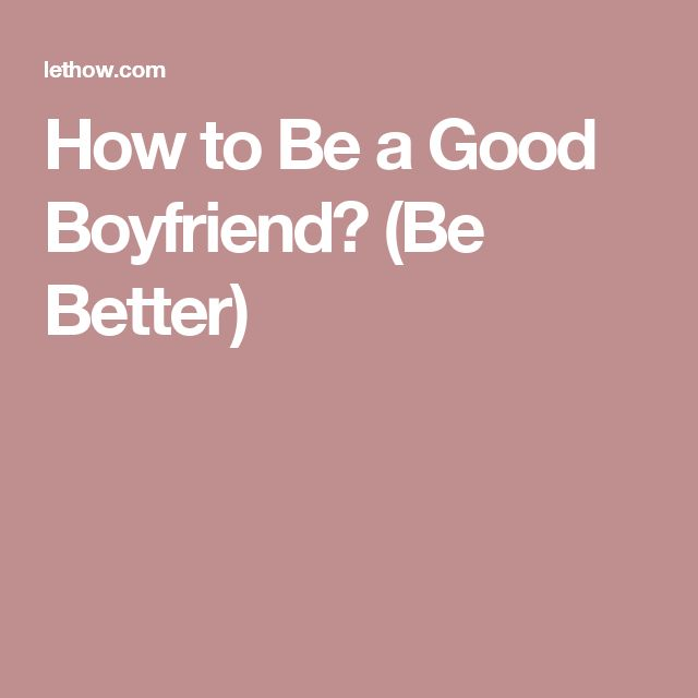 How to Be a Good Boyfriend? (Be Better)