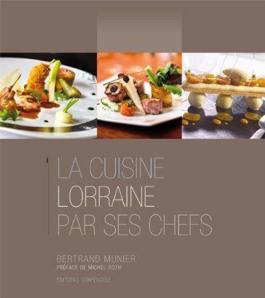 La cuisine lorraine par ses chefs - Bertrand Munier - Amazon.fr - Livres