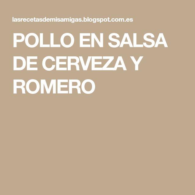 POLLO EN SALSA DE CERVEZA Y ROMERO