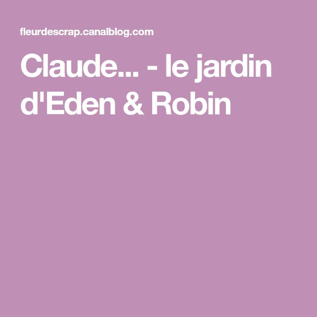 Claude... - le jardin d'Eden & Robin