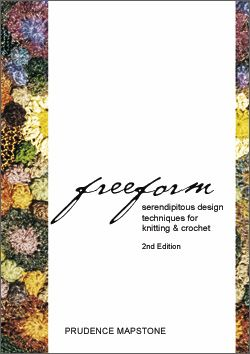 """Freeform: Serendipitous Design Techniques for Knitting & Crochet, 2nd Edition by Prudence Mapstone (2006) :Includes tips on finding the Right Yarns, Choosing Your Colours, Fabrication, Patterns and Hints for Successful Freeform Knitting & Crochet. This book is now available as an 88 page PDF eBook on Prudence Mapstone's Blog """"knotjustknitting"""" in the Tutorials, Patterns & Booklets page."""