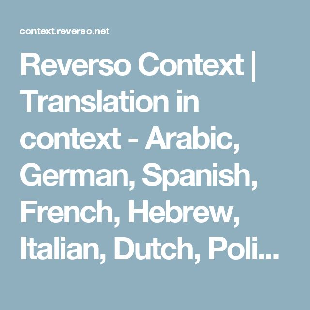 Reverso Context | Translation in context - Arabic, German, Spanish, French, Hebrew, Italian, Dutch, Polish, Portuguese, Romanian, Russian, English