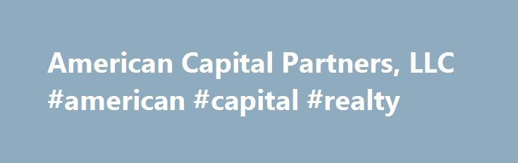 American Capital Partners, LLC #american #capital #realty http://jamaica.remmont.com/american-capital-partners-llc-american-capital-realty/  # American Capital Partners, LLC American Capital Partners, LLC ( ACP )is a full service investment firm founded in 2002: Headquartered in Hauppauge, New York with four offices in East Meadow, NY; New York City, NY; Columbus, GA and Atlanta, GA. American Capital Partners, LLC is a member of FINRA, MSRB and SIPC, and its clearing firm is RBC…
