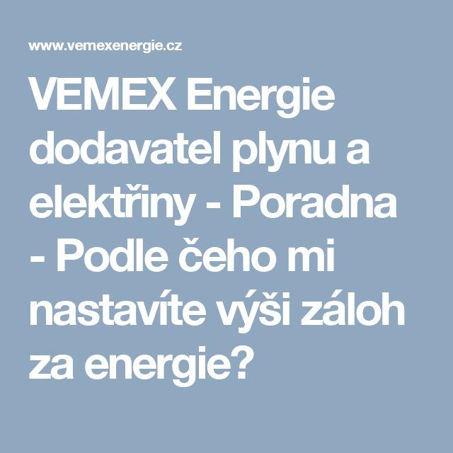 VEMEX Energie dodavatel plynu a elektřiny - Poradna - Podle čeho mi nastavíte výši záloh za energie?