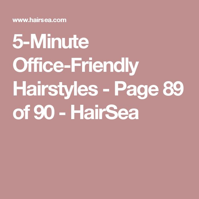 5-Minute Office-Friendly Hairstyles - Page 89 of 90 - HairSea