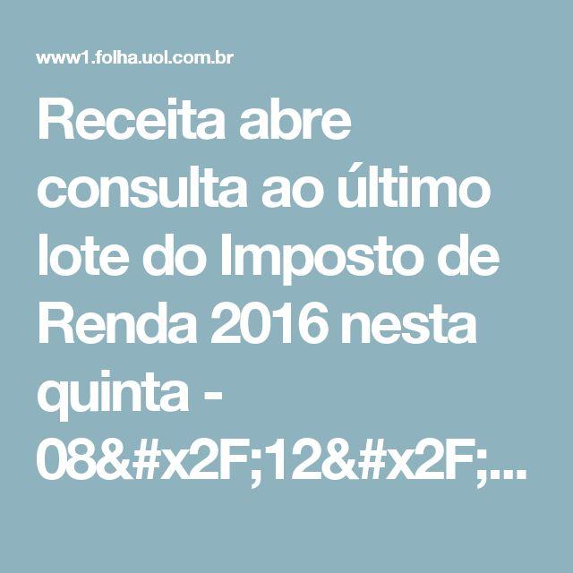 Receita abre consulta ao último lote do Imposto de Renda 2016 nesta quinta - 08/12/2016 - Mercado - Folha de S.Paulo