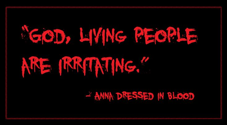 God living people are irritating.... Anna Dressed in Blood, Kendare Blake quote