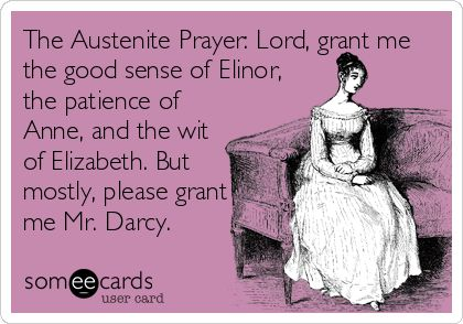 Oh, Katie Scarlett, this is for you, for sure!  The Austenite Prayer.  ---You know me well  Hasmine!!