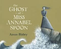 Visual Literacy The Ghost Of Miss Annabel Spoon Blabey 2011 Halloween Books For Kids Children S Picture Books Childrens Books