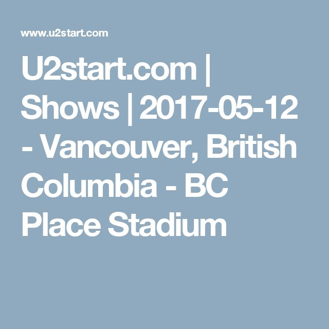 U2start.com   Shows   2017-05-12 - Vancouver, British Columbia - BC Place Stadium