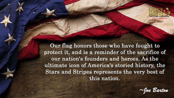 "Quote of The Week for July 3, 2017. American Flag Quote by Joe Barton. ""Our flag honors those who have fought to protect it, and is a reminder of the sacrifice of our nation's founders and heroes. As the ultimate icon of America's storied history, the Stars and Stripes represents the very best of this nation."" ~Joe Barton"