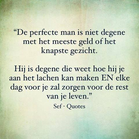 ik zou zo graag die perfecte man voor je willen zijn...