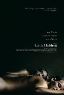 Little Children. Definitely worth a watch if you like Kate Winslet. Its an interesting story, kind of fun and kind of dark