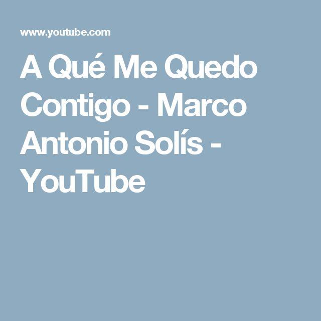 A Qué Me Quedo Contigo - Marco Antonio Solís - YouTube