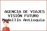 http://tecnoautos.com/wp-content/uploads/imagenes/empresas/hoteles/thumbs/agencia-de-viajes-vision-futuro-medellin-antioquia.jpg Teléfono y Dirección de AGENCIA DE VIAJES VISIÓN FUTURO, Medellín, Antioquia, Colombia - http://tecnoautos.com/actualidad/directorio/hoteles/agencia-de-viajes-vision-futuro-cl-41-51-15-l-150-medellin-antioquia-colombia/