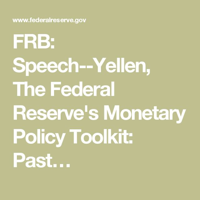 FRB: Speech--Yellen, The Federal Reserve's Monetary Policy Toolkit: Past…