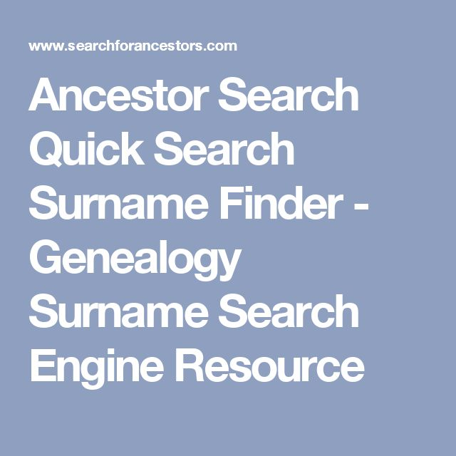 Ancestor Search Quick Search Surname Finder - Genealogy Surname Search Engine Resource