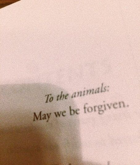Unless humans change their deliberate ignorant ways I don't think they deserve forgiveness from the animals. I hope they forgive me for my prior ignorance & my willingness to change for them. GO VEGAN. DP.