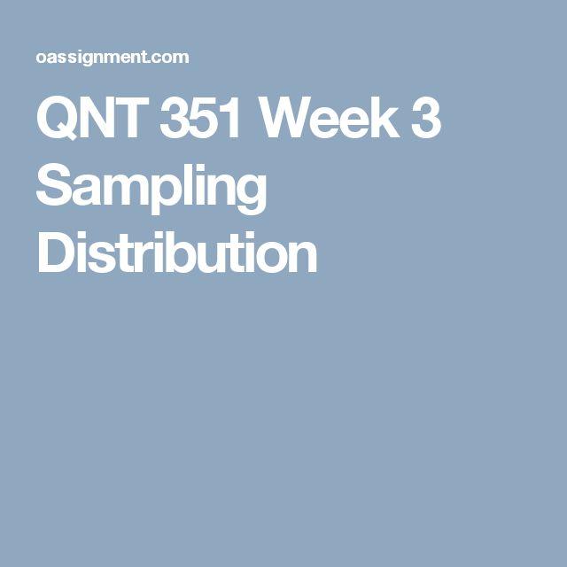 QNT 351 Week 3 Sampling Distribution