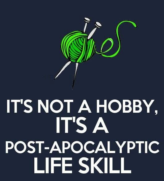 Knitting, gardening, weaving, canning, building things, sewing. Surely someone will keep me alive during the apocalypse. I'd be very useful after things settle.