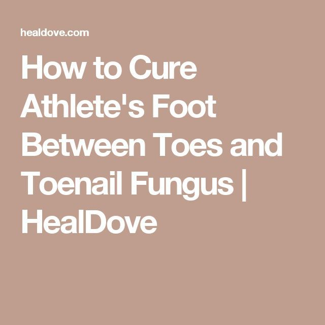 How to Cure Athlete's Foot Between Toes and Toenail Fungus | HealDove