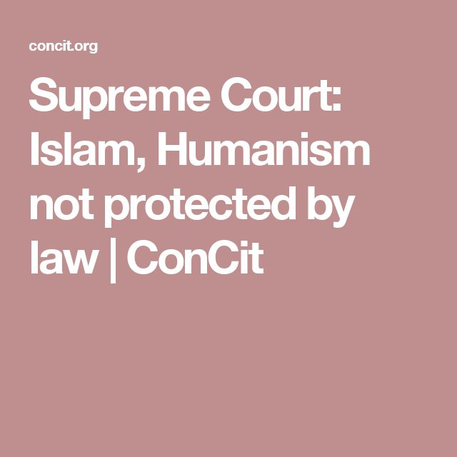 Supreme Court: Islam, Humanism not protected by law | ConCit
