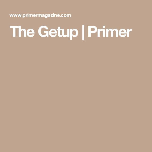 The Getup   Primer