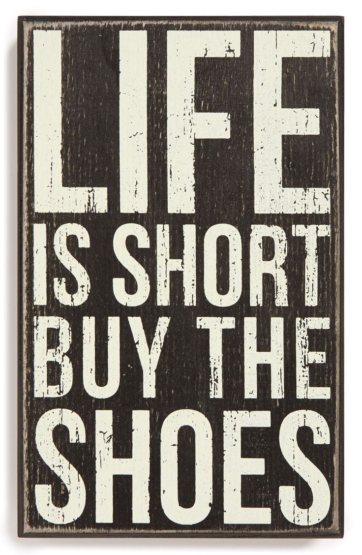 Life is short, buy the shoes.