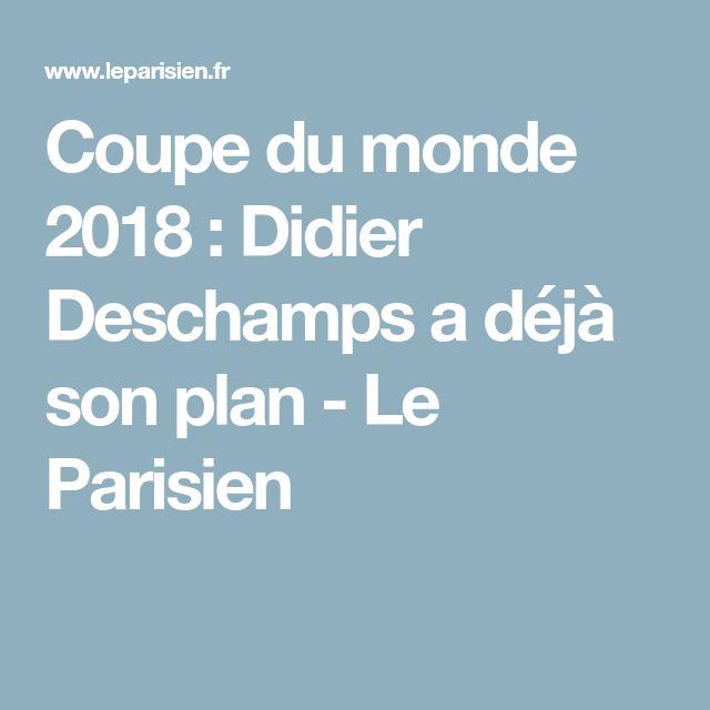 Coupe du monde 2018 : Didier Deschamps a déjà son plan - Le Parisien