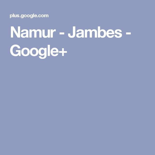 Namur - Jambes - Google+