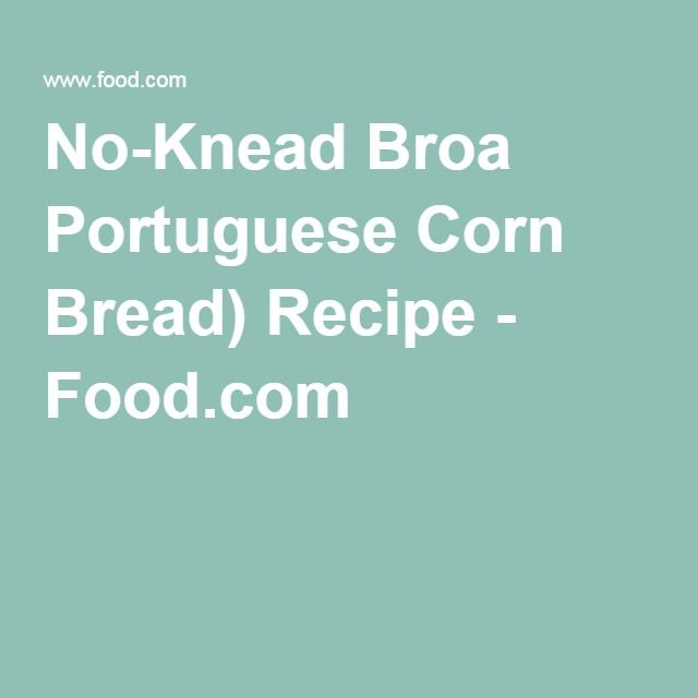 No-Knead Broa Portuguese Corn Bread) Recipe - Food.com
