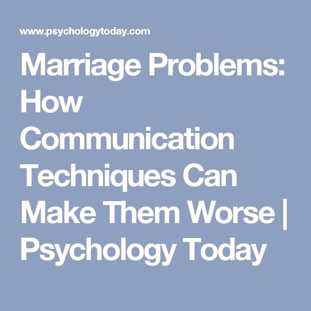 Marriage Problems: How Communication Techniques Can Make Them Worse   Psychology Today