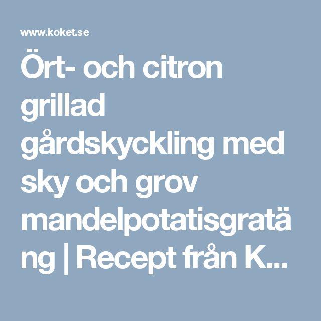 Ört- och citron grillad gårdskyckling med sky och grov mandelpotatisgratäng | Recept från Köket.se